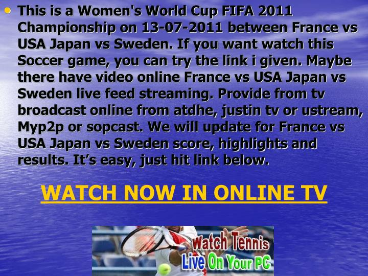 This is a Women's World Cup FIFA 2011 Championship on 13-07-2011 between France vs USA Japan vs Swed...