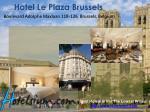 hotel le plaza brussels boulevard adolphe maxlaan 118 126 brussels belgium