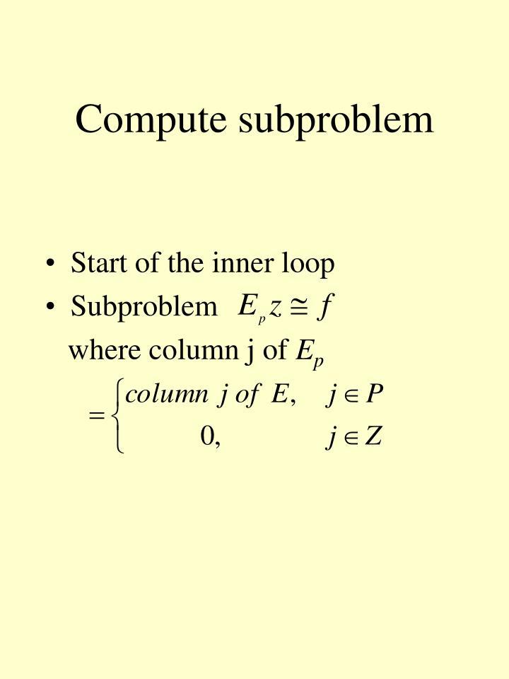 Compute subproblem