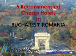 5 recommended cheap hotels in bucharest romania