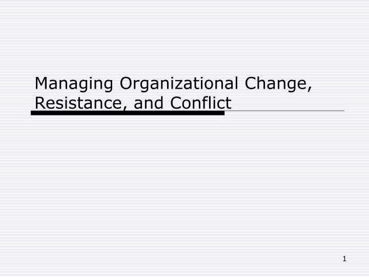 managing organizational change resistance and conflict n.