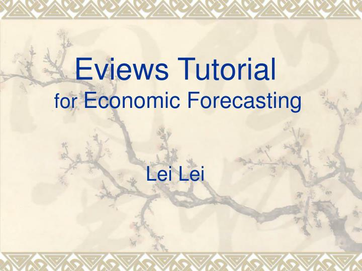 eviews tutorial for economic forecasting lei lei n.