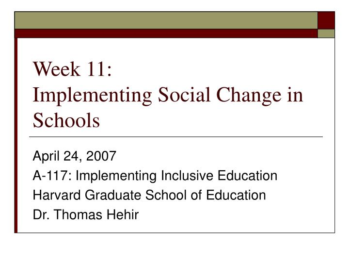 week 11 implementing social change in schools n.