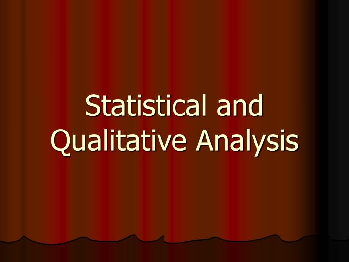 Statistical and Qualitative Analysis