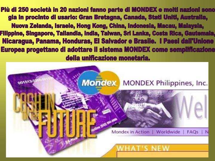 Più di 250 società in 20 nazioni fanno parte di MONDEX e molti nazioni sono