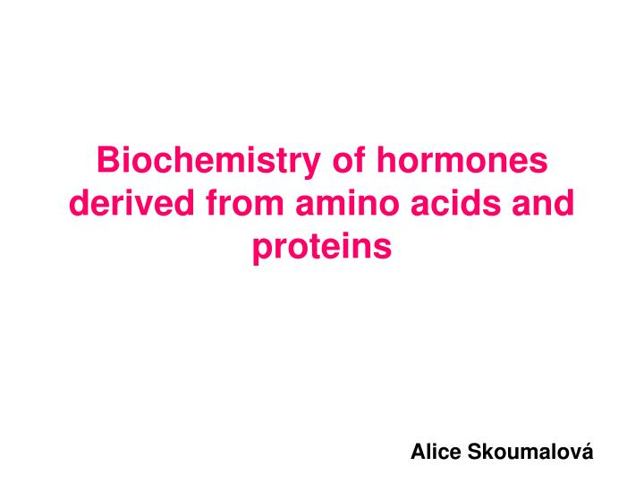 biochemistry of hormones derived from amino acids and proteins n.