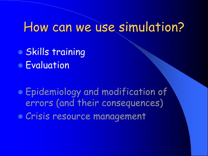 How can we use simulation?