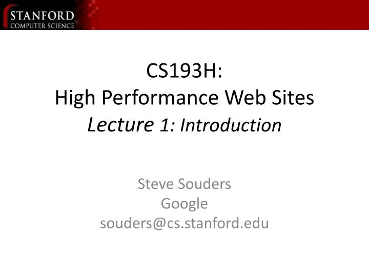 cs193h high performance web sites lecture 1 introduction n.