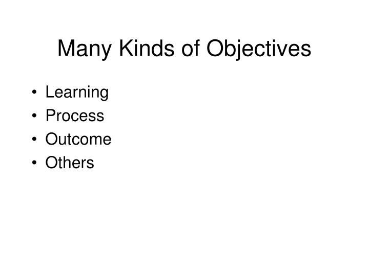 Many Kinds of Objectives