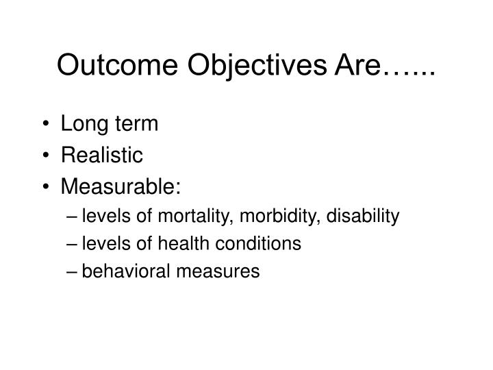 Outcome Objectives Are…...