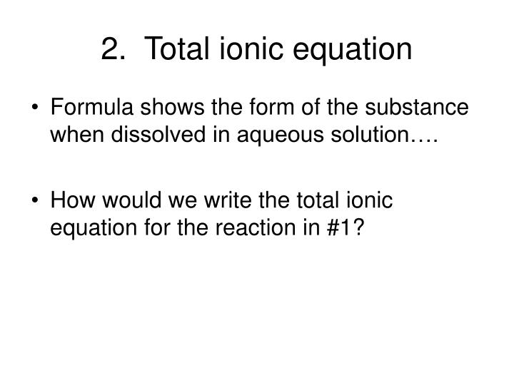 2.  Total ionic equation
