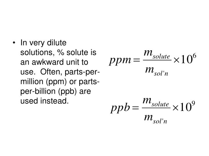 In very dilute solutions, % solute is an awkward unit to use.  Often, parts-per-million (ppm) or parts-per-billion (ppb) are used instead.