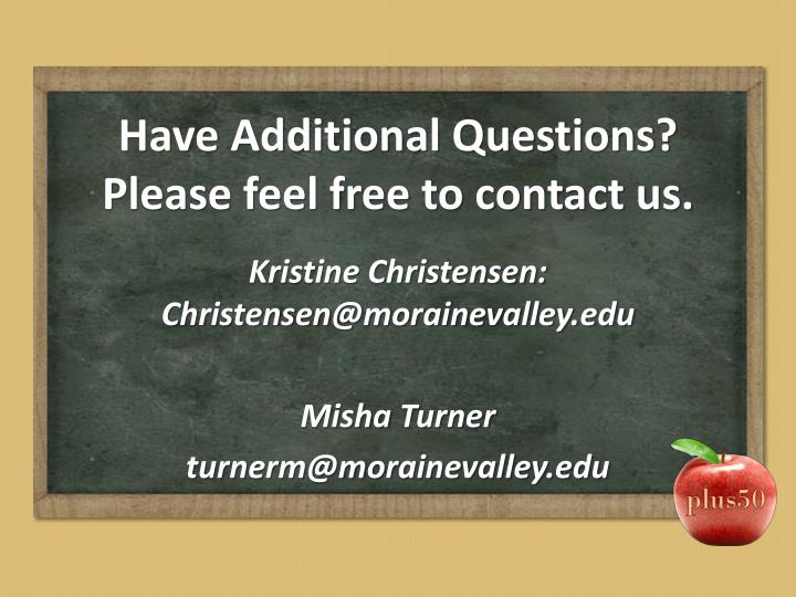 Have Additional Questions? Please feel free to contact us.