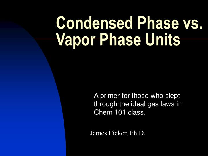 condensed phase vs vapor phase units n.