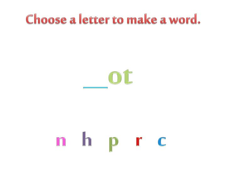 Choose a letter to make a word.