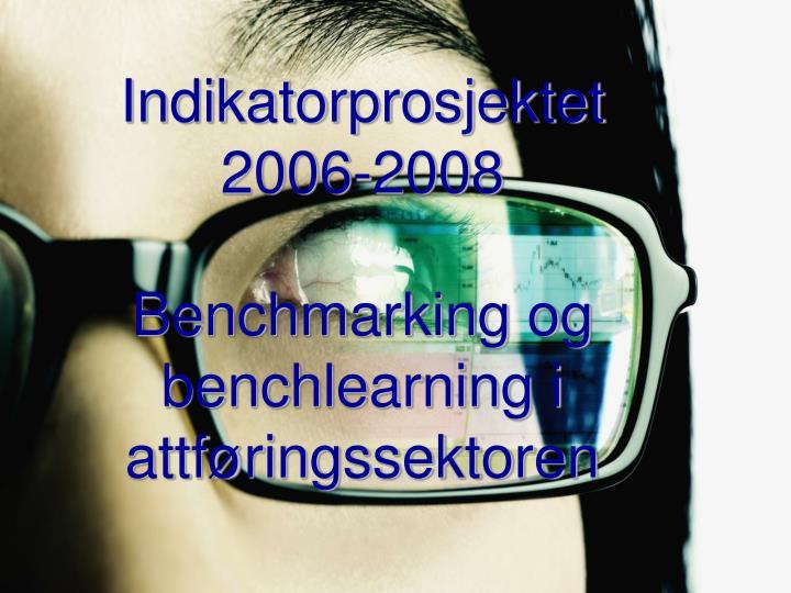 indikatorprosjektet 2006 2008 benchmarking og benchlearning i attf ringssektoren n.