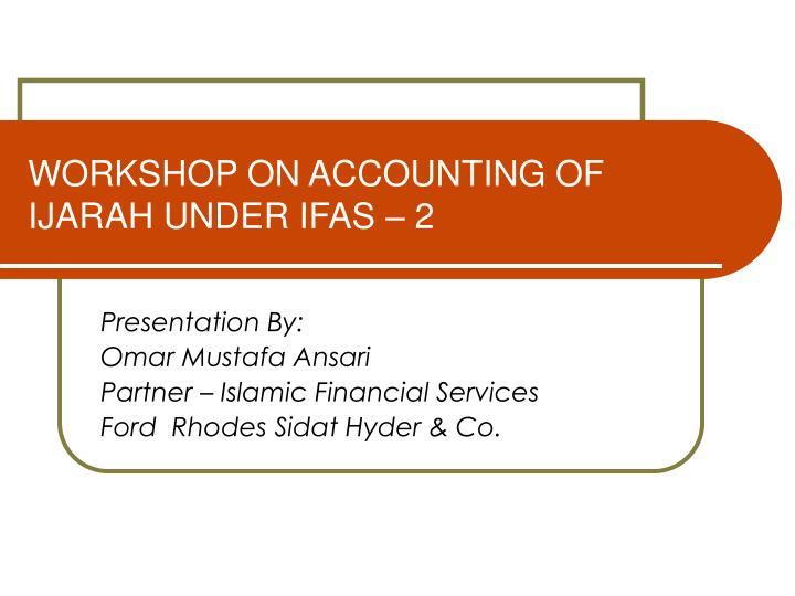 Workshop on accounting of ijarah under ifas 2