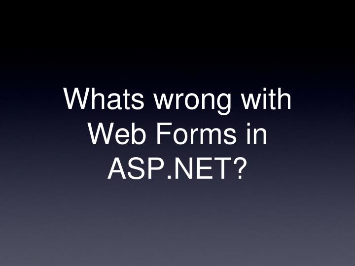Whats wrong with Web Forms in ASP.NET?