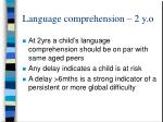 language comprehension 2 y o