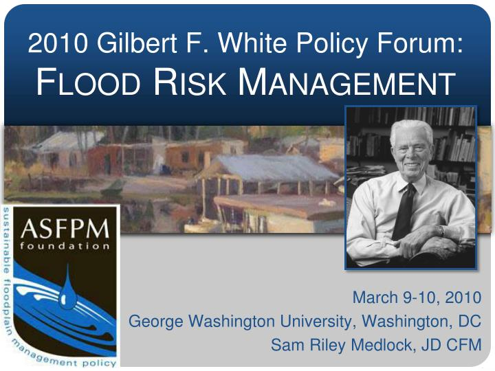 2010 gilbert f white policy forum flood risk management