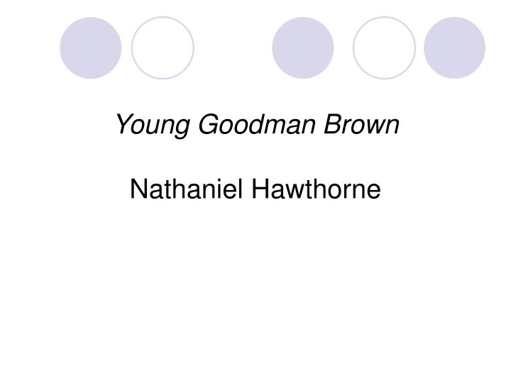 Ppt Young Goodman Brown Nathaniel Hawthorne Powerpoint