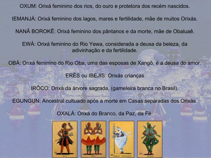 OXUM: Orixá feminino dos rios, do ouro e protetora dos recém nascidos.