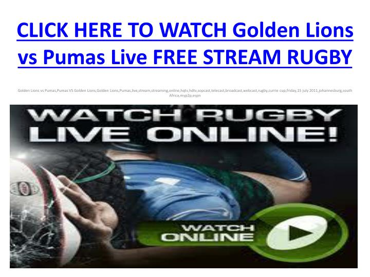 Click here to watch golden lions vs pumas live free stream rugby