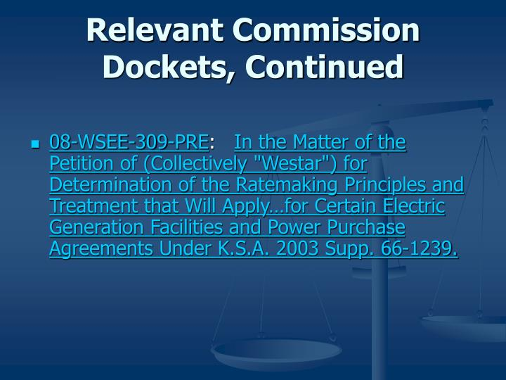 Relevant Commission Dockets, Continued