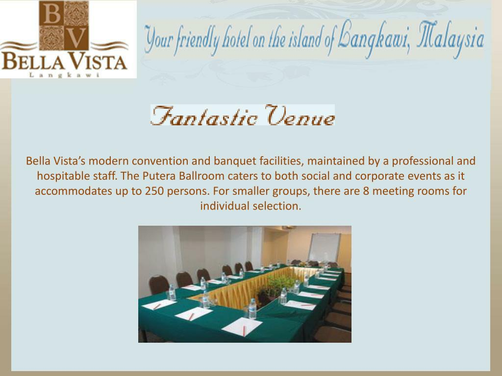 Bella Vista's modern convention and banquet facilities, maintained by a professional and hospitable staff. The Putera Ballroom caters to both social and corporate events as it accommodates up to 250 persons. For smaller groups, there are 8 meeting rooms for individual selection.
