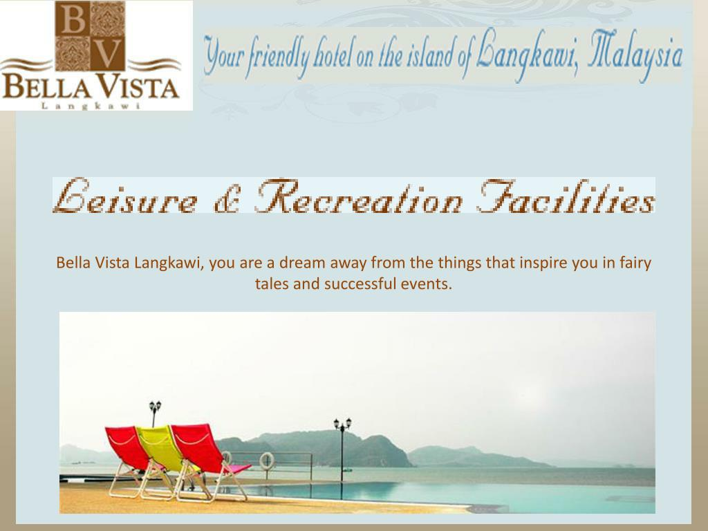 Bella Vista Langkawi, you are a dream away from the things that inspire you in fairy tales and successful events.