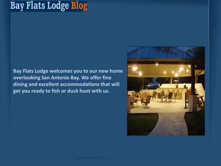 Bay Flats Lodge welcomes you to our new home overlooking San Antonio Bay. We offer fine dining and e...