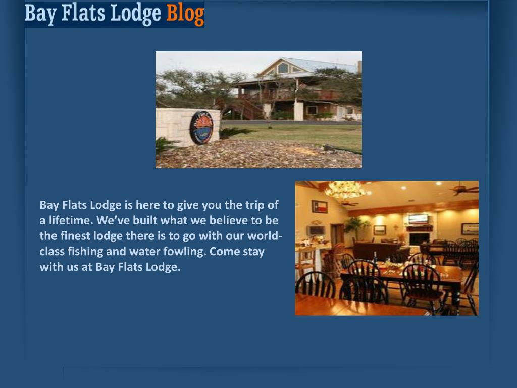 Bay Flats Lodge is here to give you the trip of a lifetime. We've built what we believe to be the finest lodge there is to go with our world-class fishing and water fowling. Come stay with us at Bay Flats Lodge.