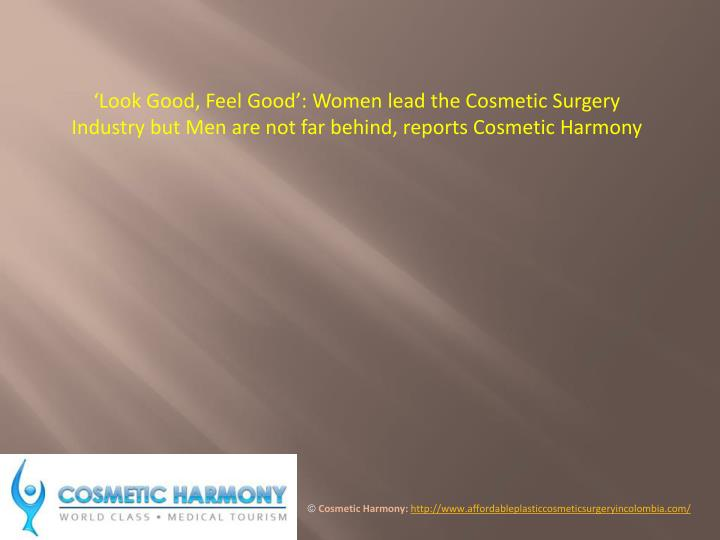 'Look Good, Feel Good': Women lead the Cosmetic Surgery Industry but Men are not far behind, rep...