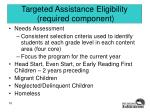 targeted assistance eligibility required component