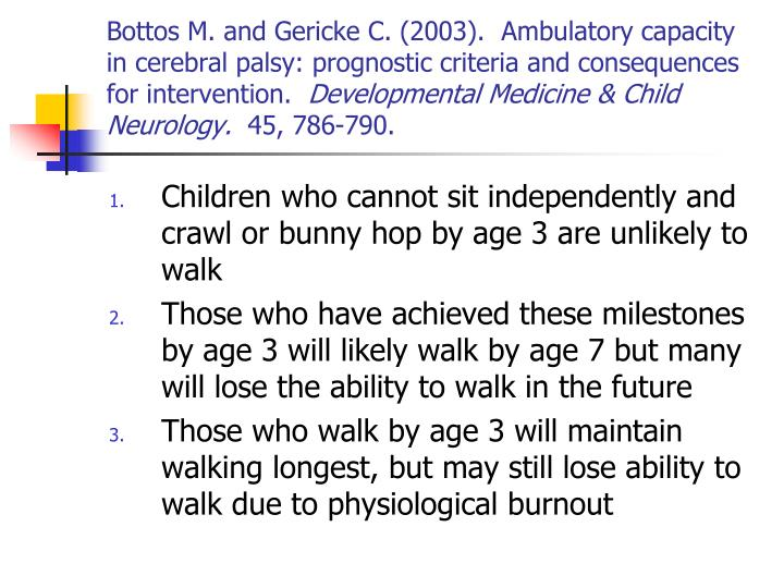 Bottos M. and Gericke C. (2003).  Ambulatory capacity in cerebral palsy: prognostic criteria and consequences for intervention.