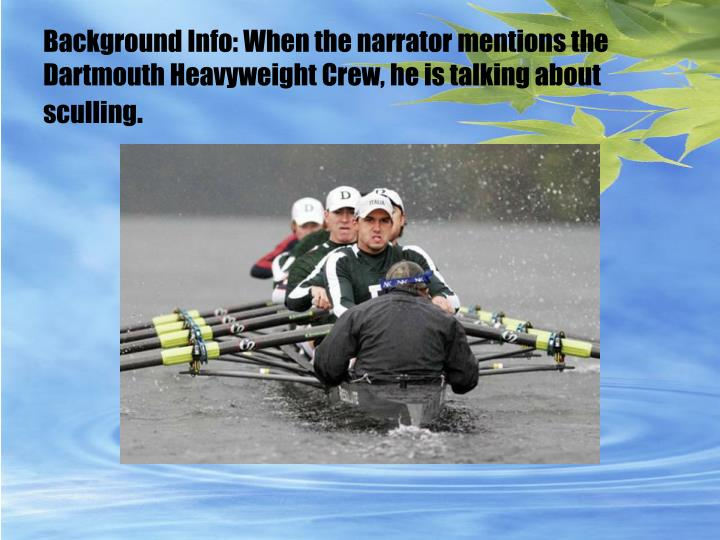 Background Info: When the narrator mentions the Dartmouth Heavyweight Crew, he is talking about sculling