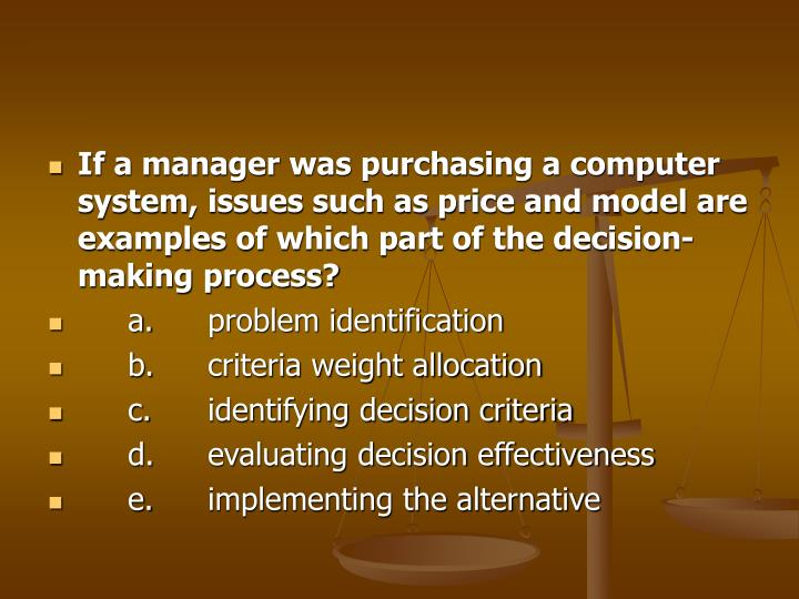If a manager was purchasing a computer system, issues such as price and model are examples of which part of the decision-making process?