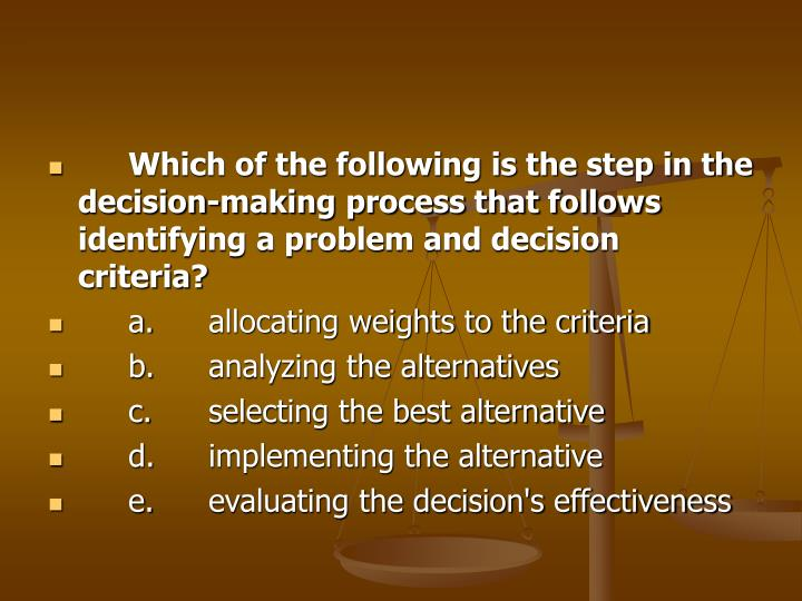 Which of the following is the step in the decision-making process that follows identifying a problem and decision criteria?