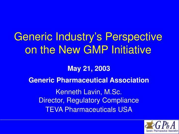 generic industry s perspective on the new gmp initiative n.