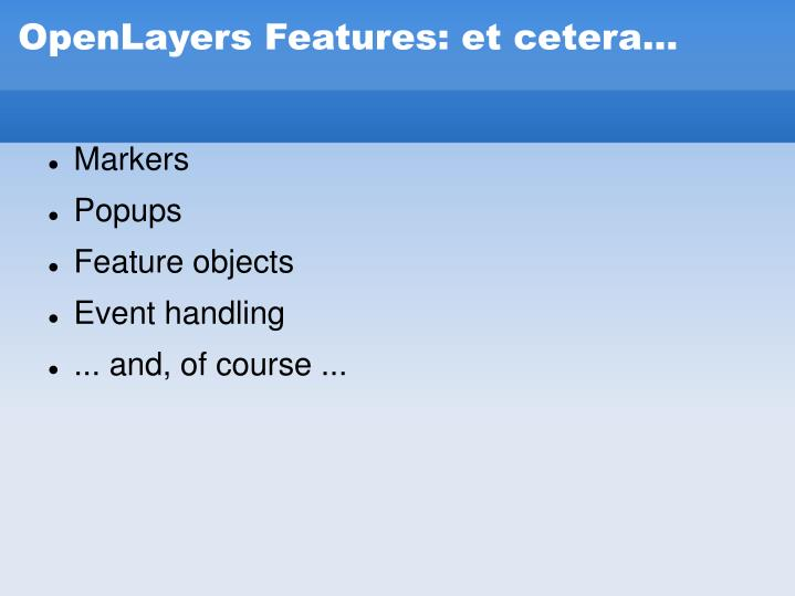OpenLayers Features: et cetera...