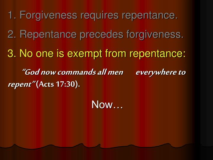 1. Forgiveness requires repentance.
