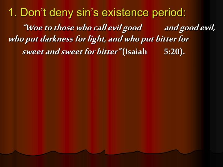 1. Don't deny sin's existence period: