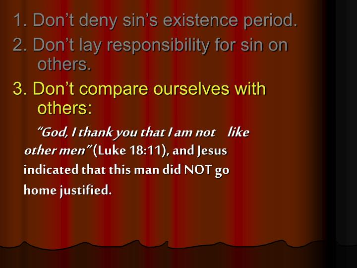 1. Don't deny sin's existence period.
