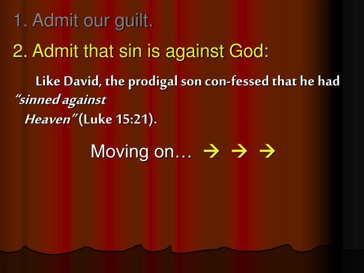 1. Admit our guilt.