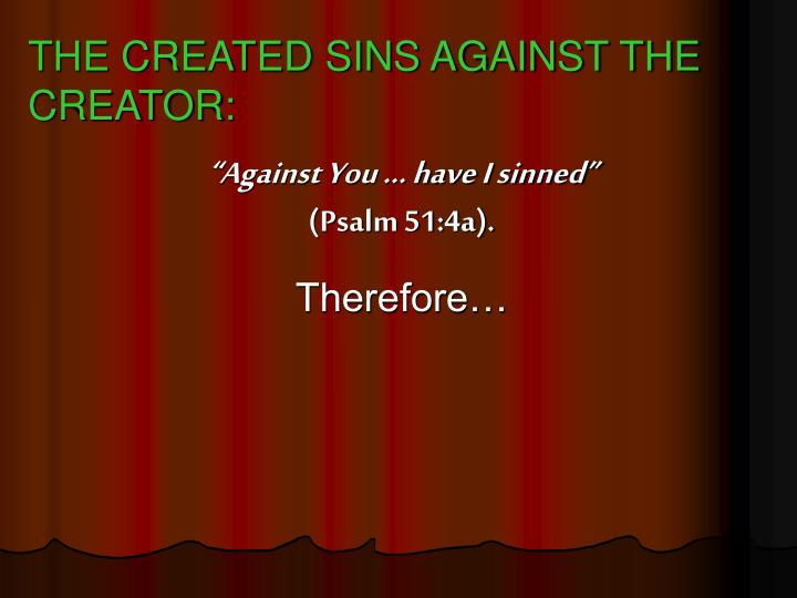 THE CREATED SINS AGAINST THE CREATOR:
