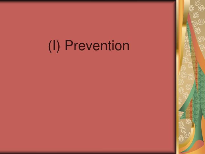 (I) Prevention
