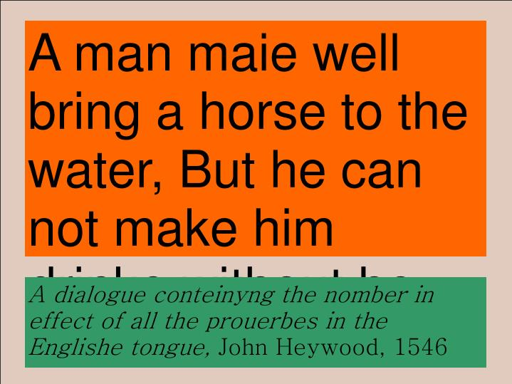 A man maie well bring a horse to the water but he can not make him drinke without he will