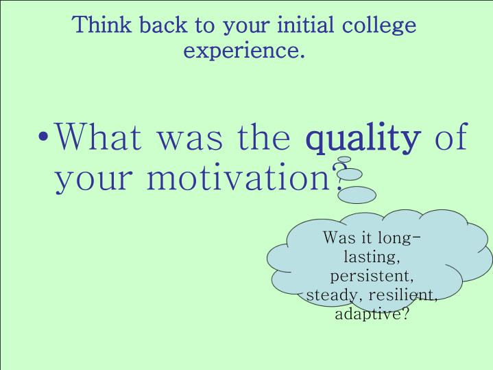 Think back to your initial college experience.