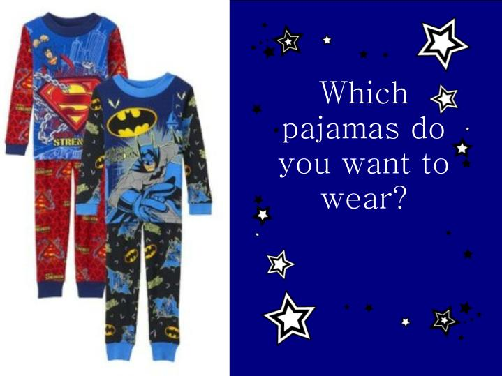 Which pajamas do you want to wear?