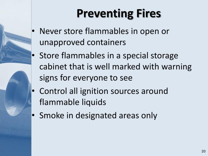 Never store flammables in open or unapproved containers